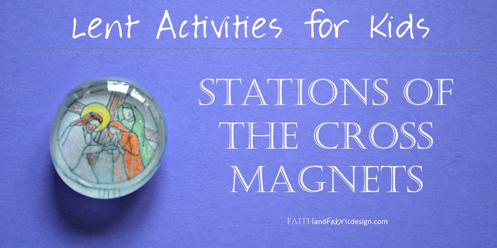 Faith and Fabric - Stations of the Cross Magnets Lent Activity for Kids