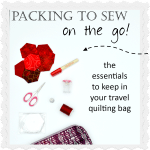 What to Pack Travel Sewing Quilting Kit