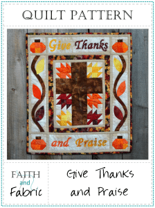 A Pattern from Faith and Fabric - Give Thanks and Praise Quilt 2