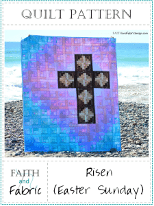 Faith and Fabric - Christian Easter Quilt -Risen Pattern