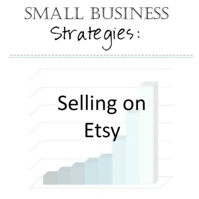 Small Business Strategies: Selling on Etsy