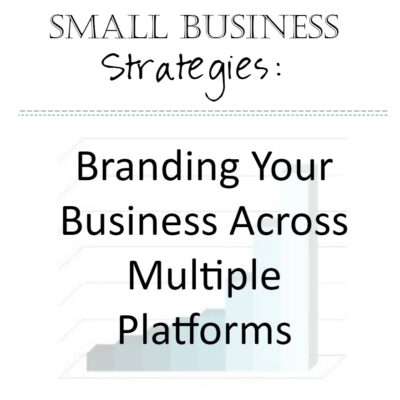 Small Business Strategies: Branding Across Platforms