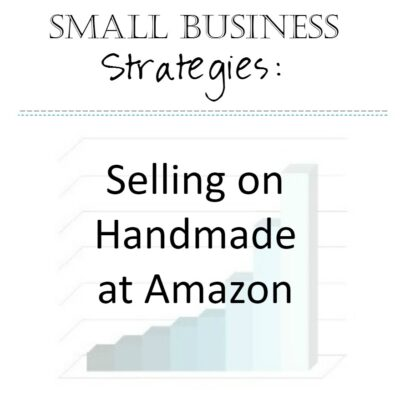 Small Business Strategies: Selling on Handmade at Amazon
