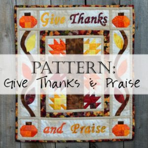 Give Thanks and Praise Christian Quilt Pattern Thanskgiving