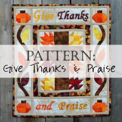 Pattern: Give Thanks and Praise Thanksgiving Quilt