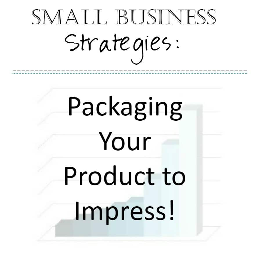 Small Business Strategies: Packaging Your Products