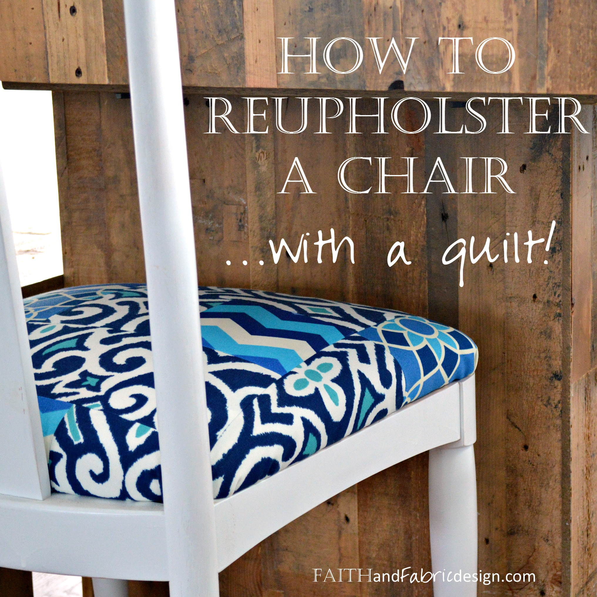 Faith And Fabric   How To Reupholster A Chair With A Quilt 3
