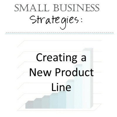Small Business Strategies: Creating a New Product Line