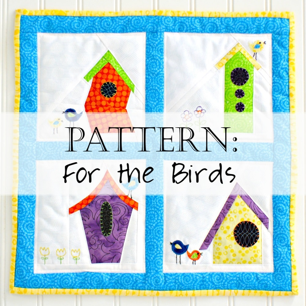 Pattern: For the Birds (Bird House Quilt)
