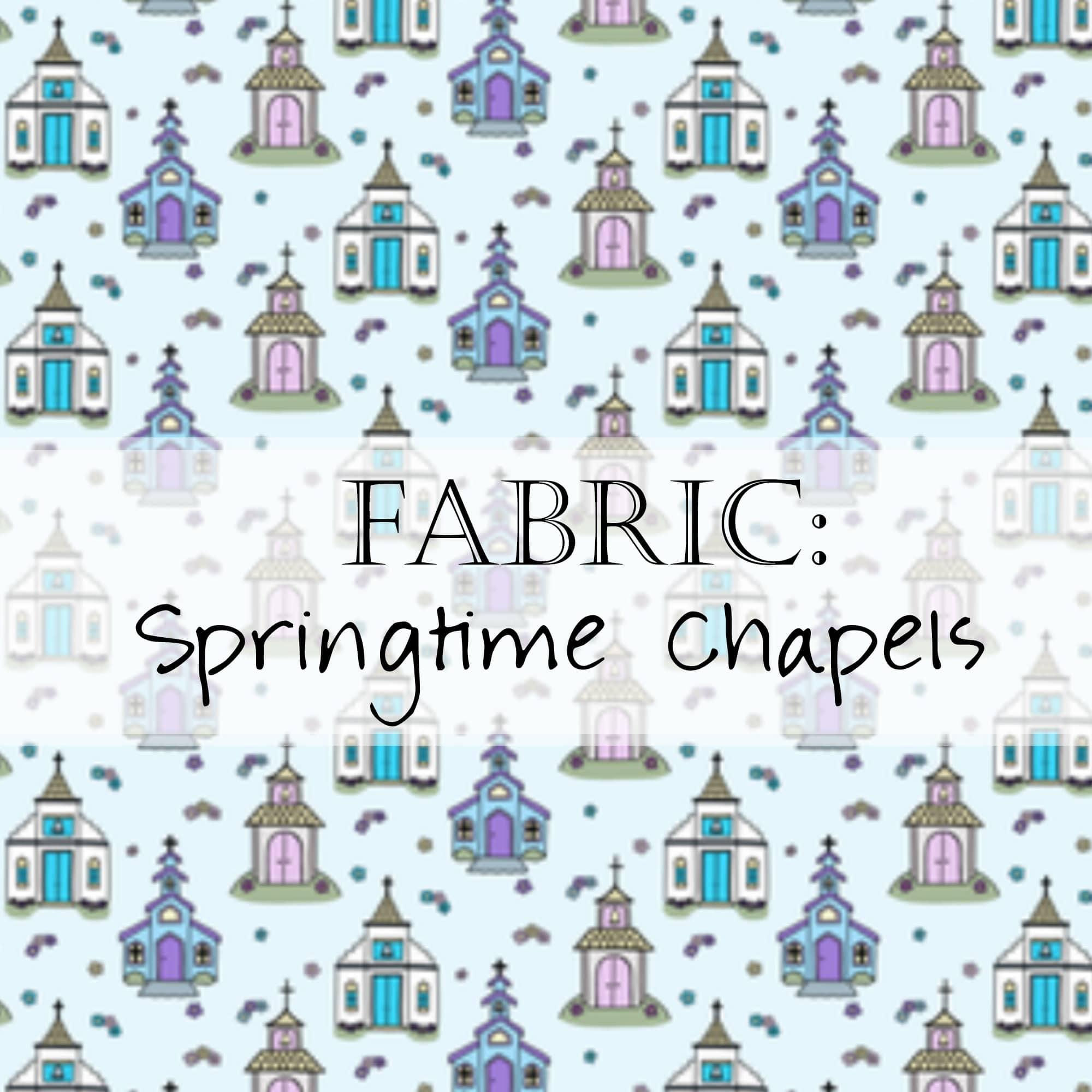Fabric: Springtime Chapels