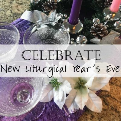 Living Liturgically: Celebrating the New Liturgical Year's Eve with a Party