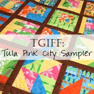 TGIFF: My Hawaiian Tula Pink City Sampler Quilt