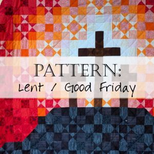 This Lent quilt pattern encompasses both the darkness and hope of Good Friday.