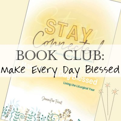 Book: Make Every Day Blessed – A Stay Connected Journal for How to Live Liturgically (and bookclub / book club)