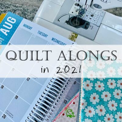 2021 Quilt Along and Sew Alongs List