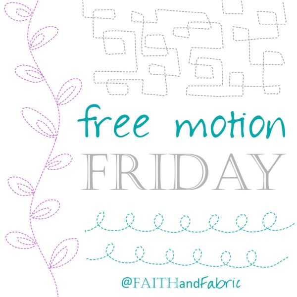 Free Motion Friday with Faith and Fabric