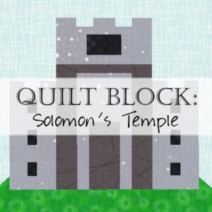 Create a quilt block of Solomon's Temple from this Christian quilt pattern!