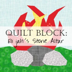 Day 17 Elijah Altar Quilt Block Scripture Bible