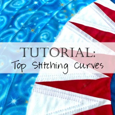 Tutorial: How to Top Stitch Curves on a Quilt