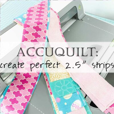 How to Use the Accuquilt Go Big for Strip Piecing and Binding
