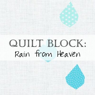 Quilt Block: Rain from Heaven (Rain Drop Quilt Pattern)