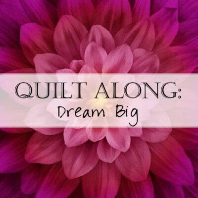 Quilt Along: Dream Big
